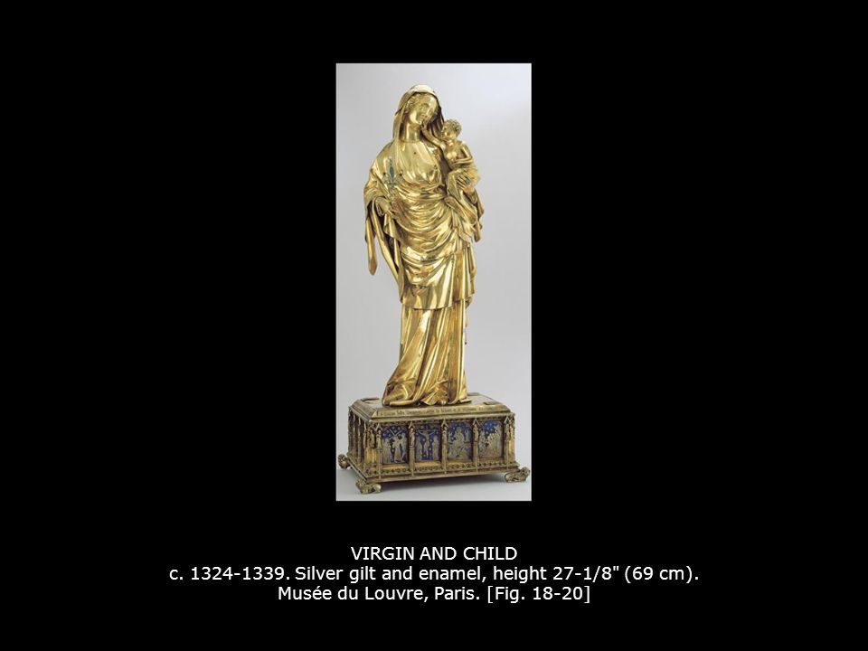 VIRGIN AND CHILD c. 1324-1339. Silver gilt and enamel, height 27-1/8 (69 cm). Musée du Louvre, Paris. [Fig. 18-20]